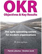 Objectives & Key Results (OKR): The agile operating system for modern organizations