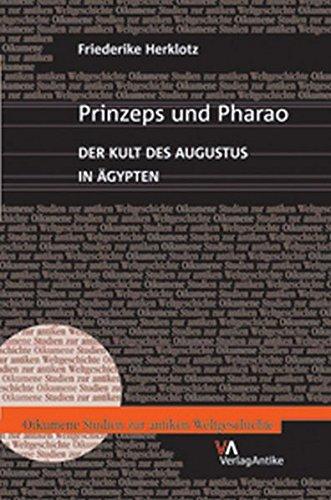 Prinzeps und Pharao: Der Kult des Augustus in Ägypten (Oikumene. Studien Zur Antiken Weltgeschichte) (German Edition)
