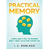 Practical Memory: A Simple Guide to Help You Remember More & Forget Less in Your Everyday Life