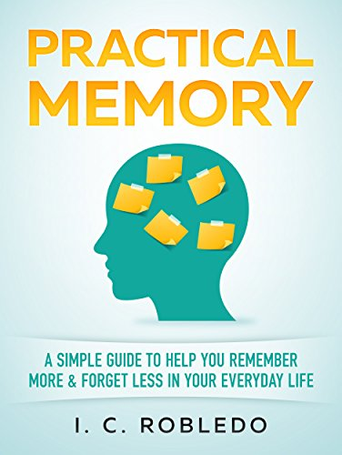 Practical Memory: A Simple Guide to Help You Remember More & Forget Less in Your Everyday Life cover
