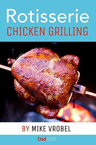 - Rotisserie Chicken Grilling: 50+ Recipes for Chicken on Your Grill's Rotisserie (How To Rotisserie Grill)