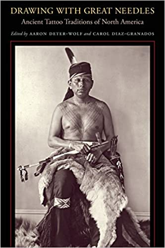 6e704c075 Drawing with Great Needles: Ancient Tattoo Traditions of North America:  Aaron Deter-Wolf, Carol Diaz-Granados: 9781477302118: Amazon.com: Books