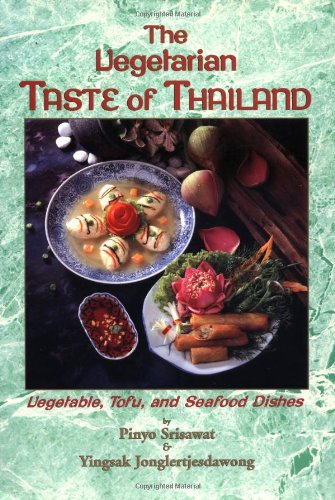 The Vegetarian Taste of Thailand: Vegetable, Tofu and Seafood Dishes (Vegetable, Tofu & Seafood Dishes from Cha Am Restaurant) by Srisawat & Jonglertjesdawong