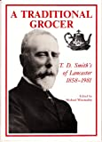img - for A Traditional Grocer: T.D.Smith's of Lancaster, 1858-1981 (Centre for North-West Regional Studies occasional papers (no. 21)) book / textbook / text book
