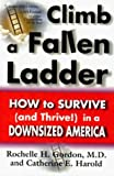 img - for Climb a Fallen Ladder: How to Survive (and Thrive!) in a Downsized America by Gordon M.D., Michelle H., Harold, Catherine E. (1998) Hardcover book / textbook / text book