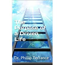 The Purpose of a Driven Life: How to be Driven and what the Purpose of Life is