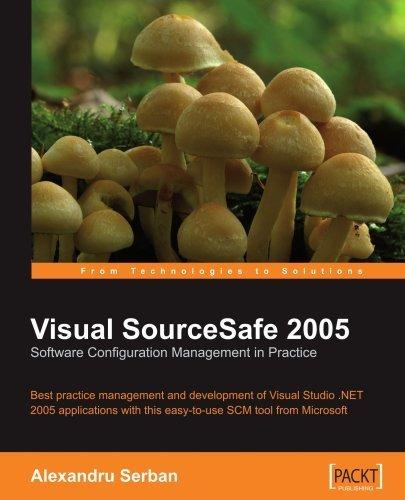 Visual SourceSafe 2005 Software Configuration Management in Practice by Alexandru Serban. (Packt Publishing,2007) [Paperback]