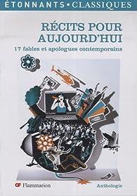 Récits pour aujourd'hui : 17 fables et apologues contemporains par Jérôme Destaing