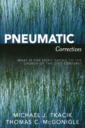 Pneumatic Correctives: What is the Spirit Saying to the Church of the Twenty-first Century?