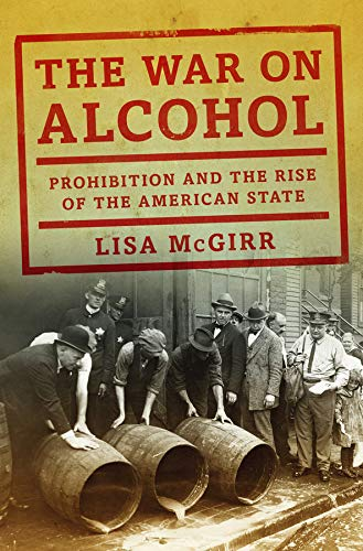 Image of The War on Alcohol: Prohibition and the Rise of the American State