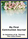 My First Communion Journal in Imitation of St. Therese, the Little Flower