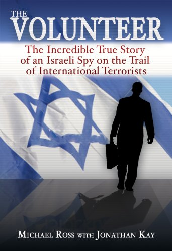 The Volunteer: The Incredible True Story of an Israeli Spy on the Trail of International Terrorists cover