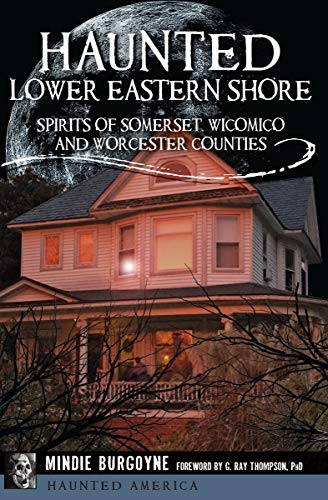 Haunted Lower Eastern Shore: Spirits of Somerset, Wicomico and Worcester Counties (Haunted America)]()