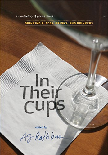 In Their Cups: An Anthology of Poems About Drinking Places, Drinks, and Drinkers (Non)