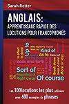 Anglais: Apprentissage Rapide de Locutions pour Francophones: Les 100 locutions les plus utilisées avec 600 exemples de...