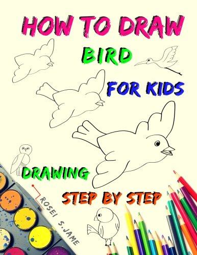 How To Draw Bird For Kids Drawing Step By Step 24 Birds How To Draw Animals Drawing For Beginners Kids Drawing Birds For Beginers Jame Rosei S 9781544833460 Amazon Com Books