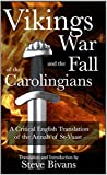Vikings, War, and the Fall of the Carolingians: A Critical English Translation of the Annals of Saint Vaast