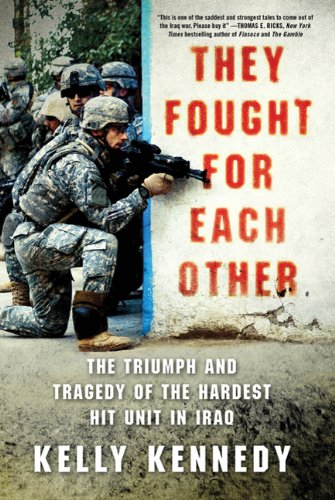 They Fought for Each Other: The Triumph and Tragedy of the Hardest Hit Unit in Iraq Iraq Papers