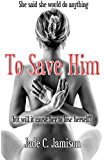 To Save Him:  A May-December Romance Novel