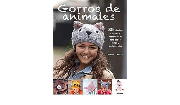 Gorros de animales: 35 diseños salvajes y maravillosos para bebés, niños y adolescentes (Spanish Edition): Fiona Goble: 9789871903269: Amazon.com: Books
