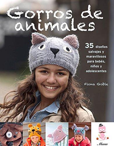 Gorros de animales: 35 diseños salvajes y maravillosos para bebés, niños y adolescentes (Spanish Edition) (Spanish) Paperback – April 1, 2015
