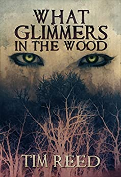 What Glimmers in the Wood by [Reed, Tim]
