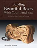 Band Saw - Building Beautiful Boxes with Your Band Saw