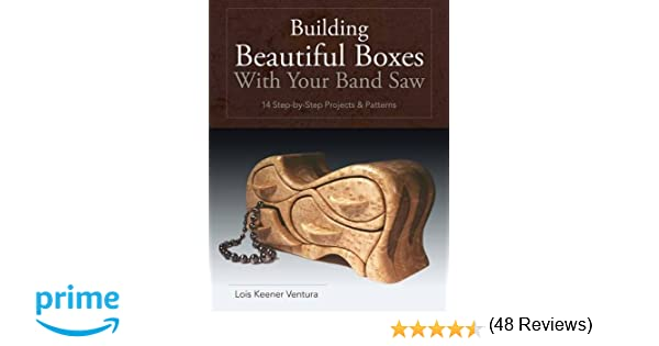 Building Beautiful Boxes with Your Band Saw: Lois Ventura: 9781626549463: Amazon.com: Books