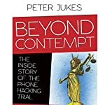 Beyond Contempt: The Inside Story of the Phone Hacking Trial | Peter Jukes