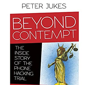 Beyond Contempt: The Inside Story of the Phone Hacking Trial Audiobook