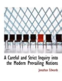A Careful and Strict Inquiry into the Modern Prevailing Notions, Jonathan Edwards, 0554765853