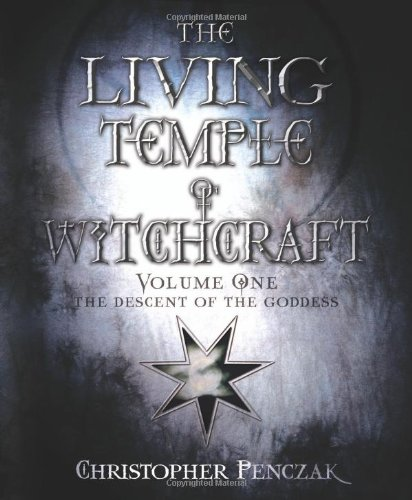The Living Temple of Witchcraft Volume One: The Descent of the Goddess (Penczak Temple Series)