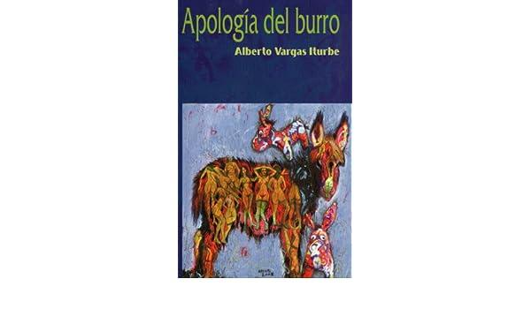 La apología del burro (Spanish Edition) - Kindle edition by Alberto Vargas iturbe, José Ernesto Alonso, Alberto Ramírez. Literature & Fiction Kindle eBooks ...