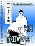 AIKI TAKEDOWNS 1: Takeshin Aiki-ju-jutsu Shichikyu