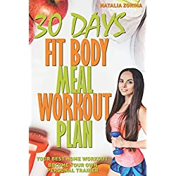 30 Days Fit Body Meal And Workout Plan: Become Your Own Personal Trainer, Your Best Home Workout Guide