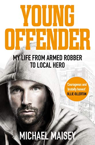 Young Offender: My Life from Armed Robber to Local Hero by [Maisey, Michael]