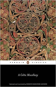 A Celtic Miscellany: Translations from the Celtic Literature (Penguin Classics) by Kenneth Hurlstone Jackson (1972-02-28)