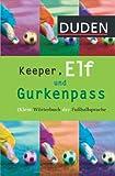 Keeper, Elf und Gurkenpass: (K)ein Wörterbuch der Fußballsprache