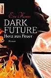 Dark Future: Herz aus Feuer: Roman (Die Dark-Future-Reihe)