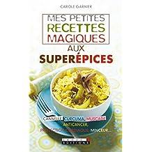 Mes petites recettes magiques aux superépices: Cannelle, curcuma, muscade… anticancer, protection cardiaque, minceur (French Edition)