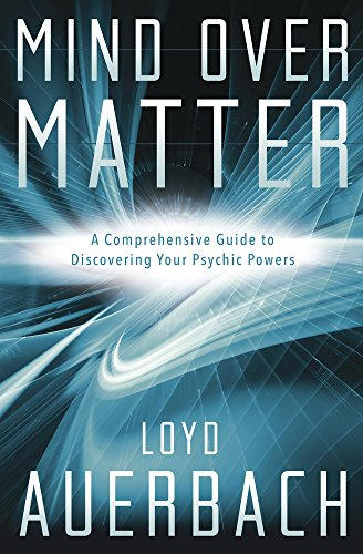 Mind Over Matter: A Comprehensive Guide to Discovering Your Psychic Powers