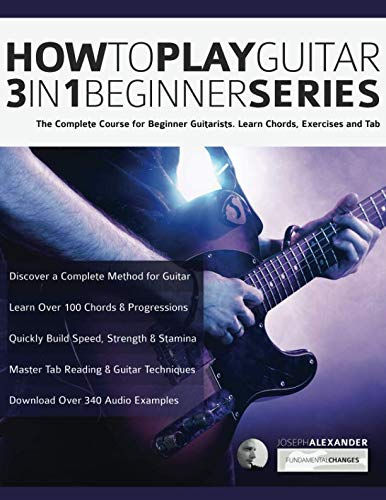 How to Play Guitar 3 in 1 Beginner Series: The Complete Course for Beginner Guitarists. Learn Chords, Exercises and Tab (Essential Guitar Methods) ()