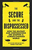 img - for The Secure and the Dispossessed: How the Military and Corporations Are Shaping a Climate-Changed World (Transnational Institute) book / textbook / text book