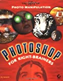 Photoshop for Right-Brainers: The Art of Photo Manipulation