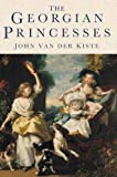 Front cover for the book The Georgian Princesses by John Van der Kiste