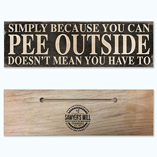 Simply Because You Can Pee Outside Doesn't Mean You Have To – Handmade Wood Block Sign for Home, Tent, Campsite, Camper, RV or Backyard.