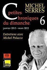 Petites chroniques du dimanche 6 par Michel Serres