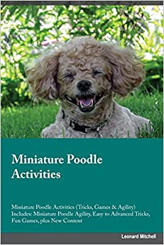 Miniature Poodle Activities Miniature Poodle Activities (Tricks, Games and Agility) Includes: Miniature Poodle Agility, Easy to Advanced Tricks, Fun Games, plus New Content