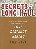 Secrets of the Long Haul: Training Your Mind For Successful Long Distance Hiking