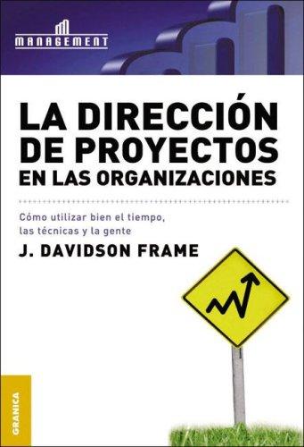 La Direccion De Proyectos En Las Organizaciones/ The Project Management (Spanish Edition)